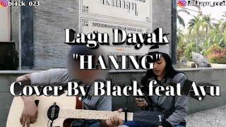 "Lagu ""DAYAK"" HANING - Novie Mentaya (cover by Black feat Ayu)"