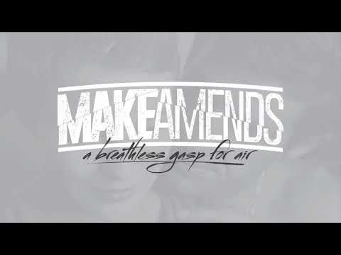 MAKE AMENDS - A BREATHLESS GASP FOR AIR