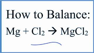 How to Balance Mg + Cl2 = MgCl2 (Magnesium + Chlorine gas)