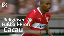 Religiöser Profi: Fußballer Cacau | Stationen