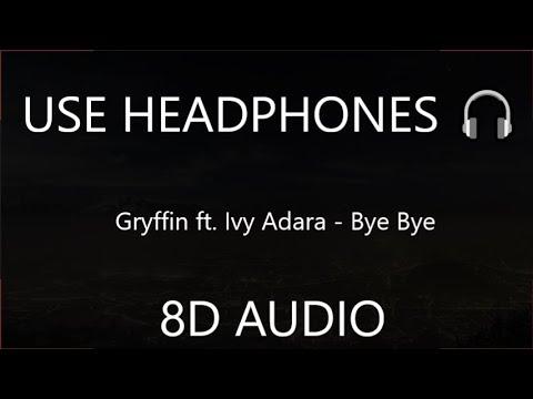 Gryffin ft. Ivy Adara - Bye Bye (8D AUDIO) 🎧