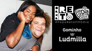 Gominho x Ludmilla - Papo Reto FM O Dia