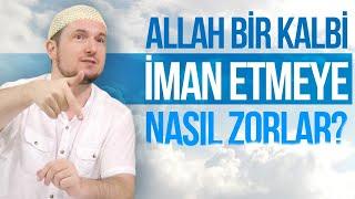 Allah, bir kalbi iman etmeye nasıl zorlar? / Kerem Önder