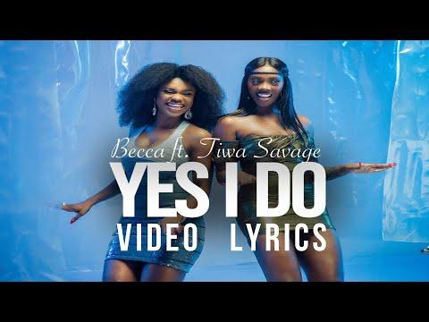 Becca - Yes I Do - feat - Tiwa Savage - (Official Video lyrics)