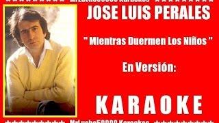 José Luis Perales - Mientras Duermen Los Niños ( KARAOKE DEMO Nº 01 )