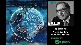 HACIA DÓNDE VA EL MULTILATERALISMO - Podcast de Jorge Argüello