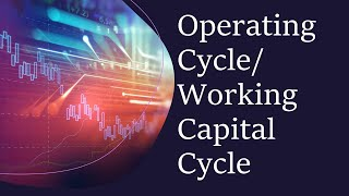 What is Working Capital cycle or operating cycle