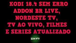 KODI 18.4 - ADDON BR LIVE  ATUALIZADO - KODI SEM ERRO