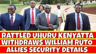 Rattled Uhuru Kenyatta Withdraws Security Details of William Ruto allies