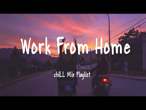 Work From Home – chiLL Mix Playlist