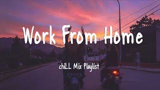 Work From Home - chiLL Mix Playlist