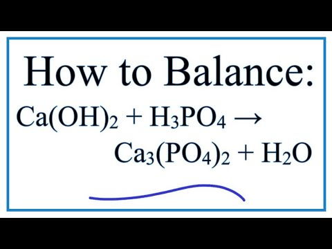 How To Balance Ca(OH)2 + H3PO4 = Ca3(PO4)2 + H2O (Calcium Hydroxide Plus Phosphoric Acid)