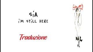 Sia - I'm Still Here (Traduzione Italiano e testo)