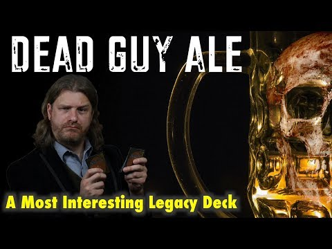 Dead Guy Ale - A Most Interesting Legacy Deck For The Most Interesting Magic: The Gathering Players