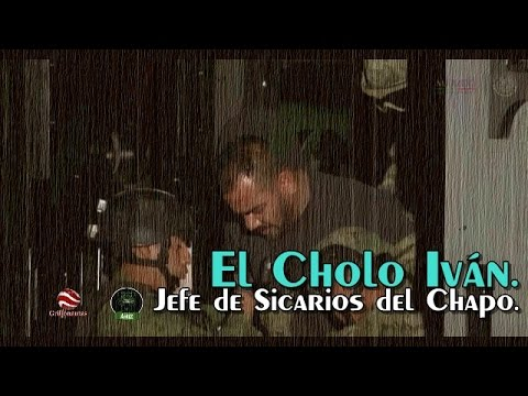 El Cholo Iván, Jefe de Sicarios del Chapo.