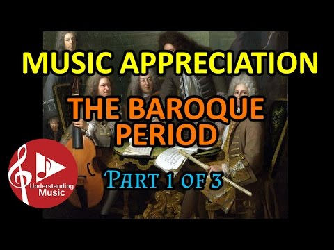 The Baroque Period  Part 1 of 3 Music Appreciation