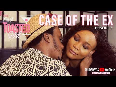 THE MOST TOASTED GIRL EPISODE 6: CASE OF THE EX