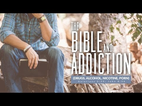 Sermon #6: THE BIBLE AND ADDICTION (DRUGS, ALCOHOL, NICOTINE, PORN)