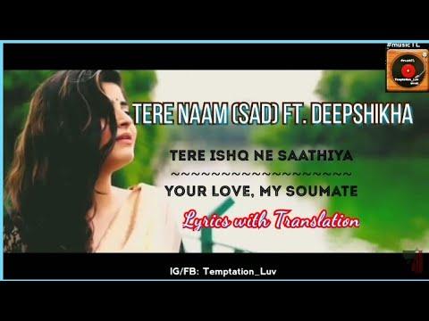 Tere Naam Deepshikha Unplugged Female Cover  Lyrics With Translation