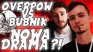 OVERPOW VS BUBNIK - NOWA DRAMA?!