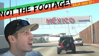 Border Patrol Deletes my Footage! | The Baja 1000 With BfGoodrich! Day 1