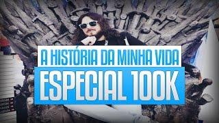 A HISTÓRIA DA MINHA VIDA - ESPECIAL 100K
