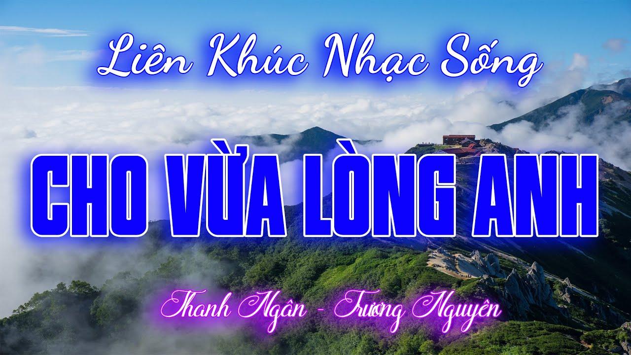 Cho Vừa Lòng Anh… Liên Khúc Nhạc Sống Sến Xưa Hải Ngoại Hay Xuất Sắc – Thanh Ngân Trương Nguyên