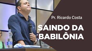 SAINDO DA BABILÔNIA - Pr Ricardo Costa | Ouvir e Crer Barretos