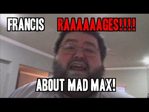 FRANCIS RAGES OVER MAD MAX: FURY ROAD!