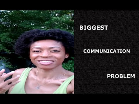 The Biggest Communication Problem Is...