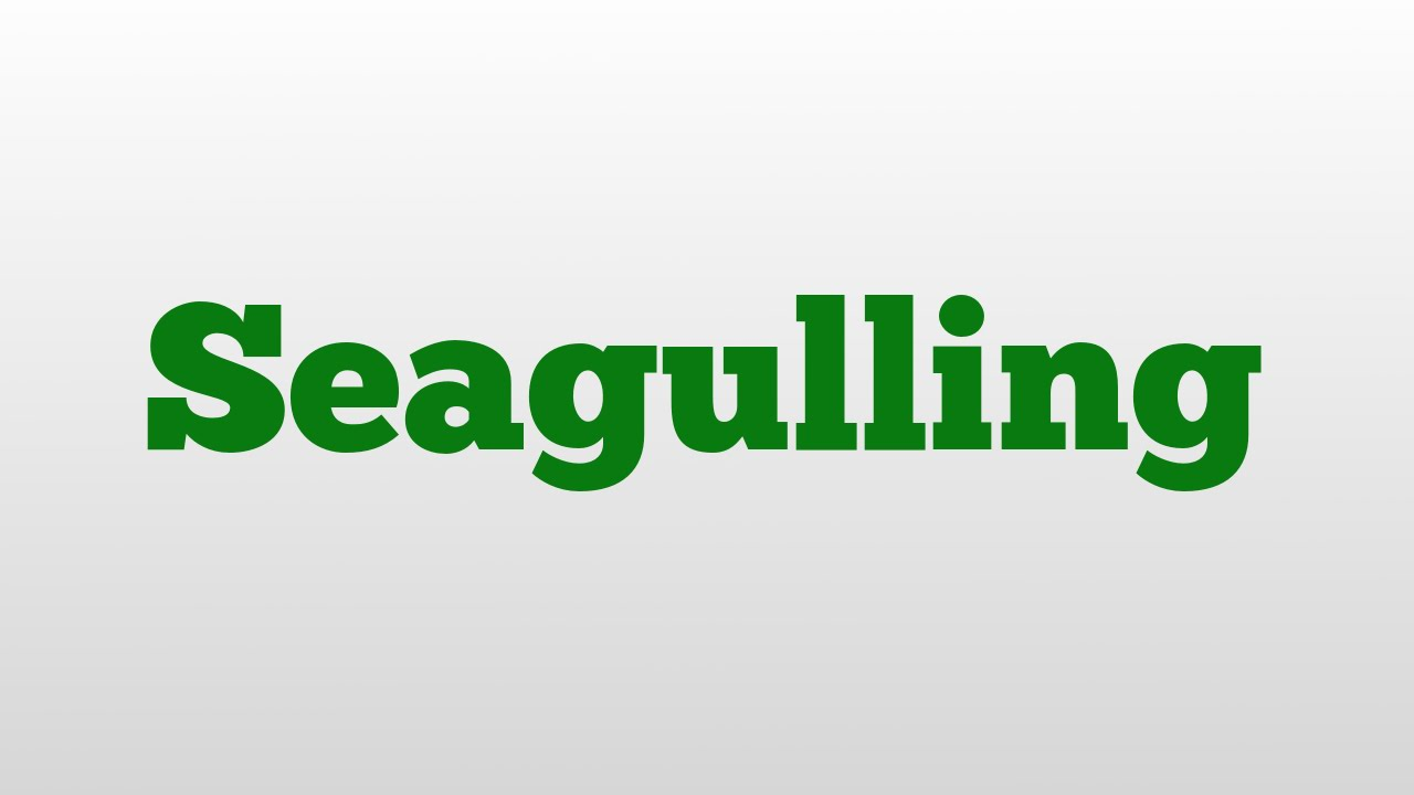 What does seagulling mean