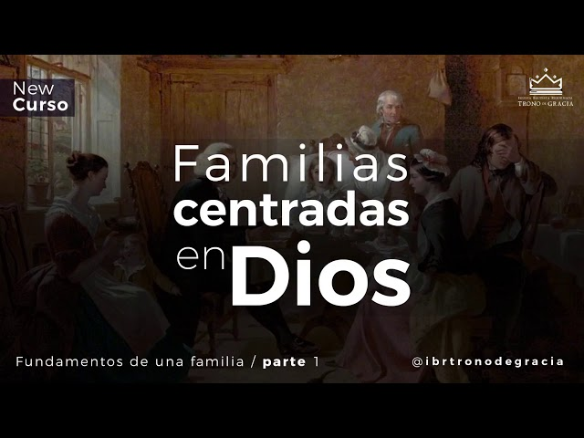 Curso / Una Familia centrada en Dios / Ps. Plinio Orozco / El fundamento de La familia_ Parte 1