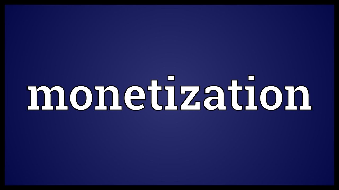 Monetization Meaning