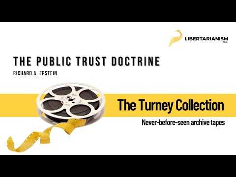 Richard Epstein: The Public Trust Doctrine