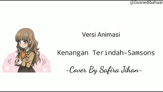 Kenangan Terindah–Samsons Cover By Safira Jihan || Versi Video Animasi Lirik
