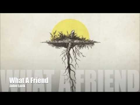What A Friend - Jadon Lavik