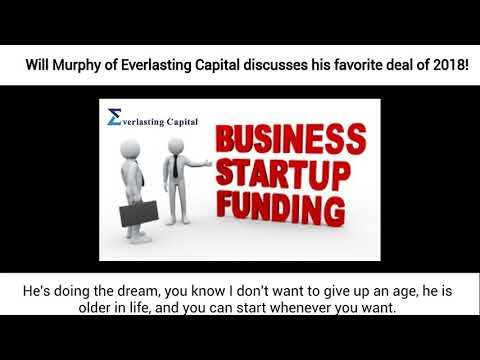 Will Murphy COO of Everlasting Capital Goes Over His Favorite Deal In 2018!