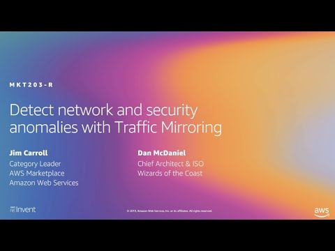 AWS re:Invent 2019: Detect network and security anomalies with Traffic Mirroring (MKT203-R1)