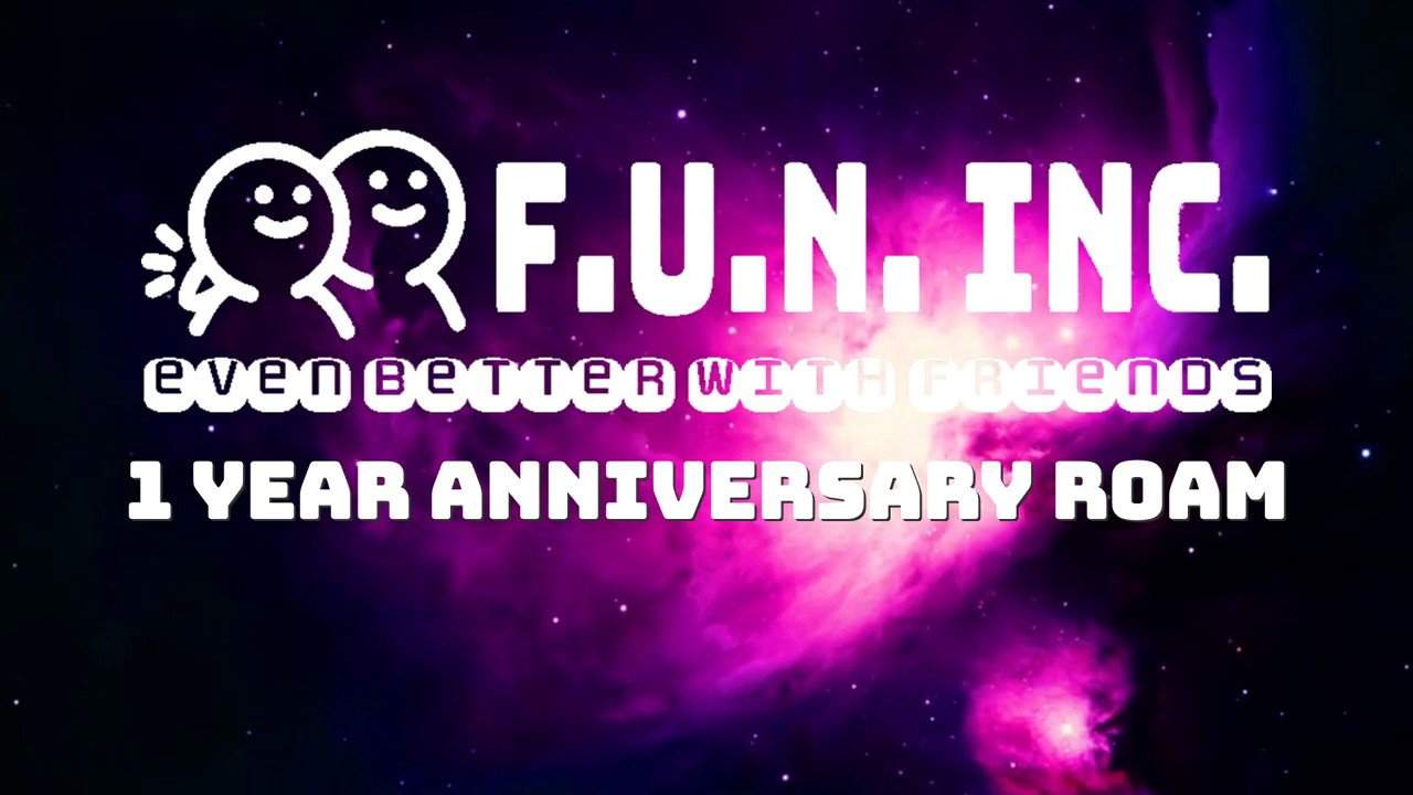 FUN INC 1 YEAR ANNIVERSARY ROAM HIGHLIGHTS