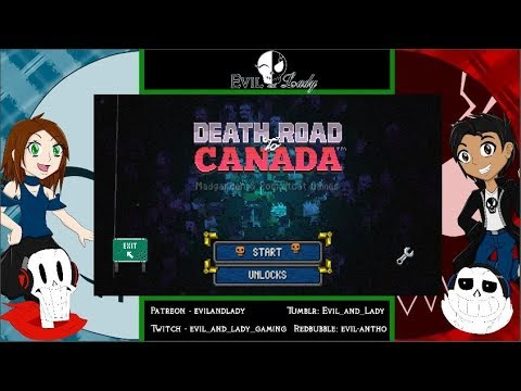 Evil and Lady - DEATH ROAD TO CANADA TEST STREAM SHENANIGANS