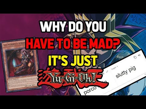 Why do you have to be mad? It's just YuGiOh!
