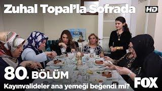 Kayınvalideler ana yemeği beğendi mi? Zuhal Topal'la Sofrada 80. Bölüm