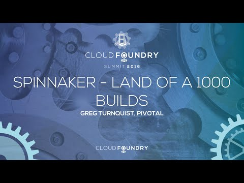 Spinnaker - Land of a 1000 Builds - Greg Turnquist, Pivotal