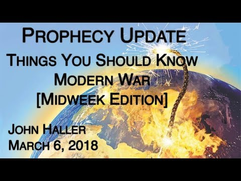 """2018 03 06 John Haller Prophecy Update: """"Things You Should Know: Modern War [