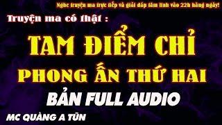 TAM ĐIỂM CHỈ - TRUYỆN LINH DỊ TRẤN YỂM PHONG ẤN THỨ 2 TRỌN BỘ AUDIO - MC QUÀNG A TŨN