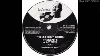That Kid Chris* Presents Aunt Ester* -- Oh! Daddy Shit