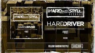 Hard Driver - #WUT [HWS008]