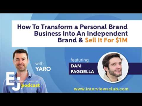 Dan Faggella: How To Transform a Personal Brand Business Into An Independent Brand & Sell It For $1M