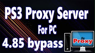 PS3 Proxy Server For PC 4.85 Update Bypass (Any PS3 Consoles 2019)