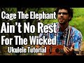 Cage The Elephant - Ain't No Rest For The Wicked - Ukulele Tutorial With Play Along